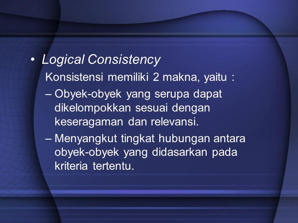 Logical Consistency Konsistensi memiliki 2 makna, yaitu :