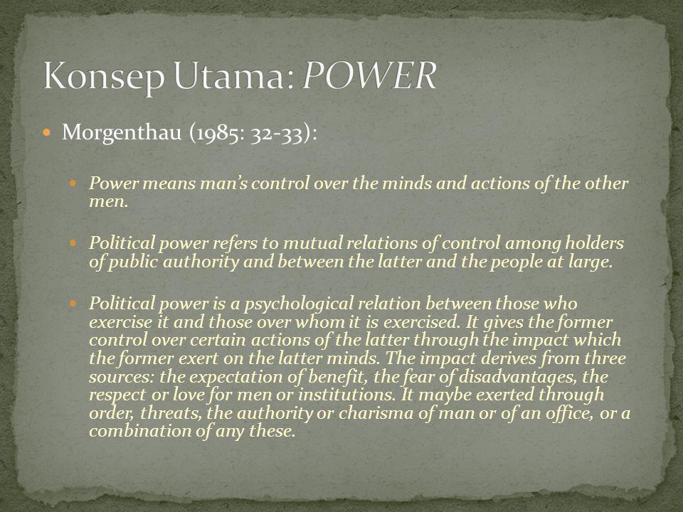 Konsep Utama: POWER Morgenthau (1985: 32-33):