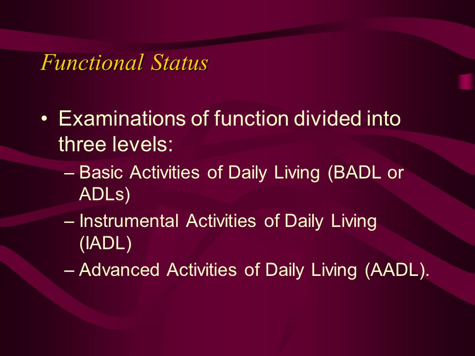 Functional Status Examinations of function divided into three levels:
