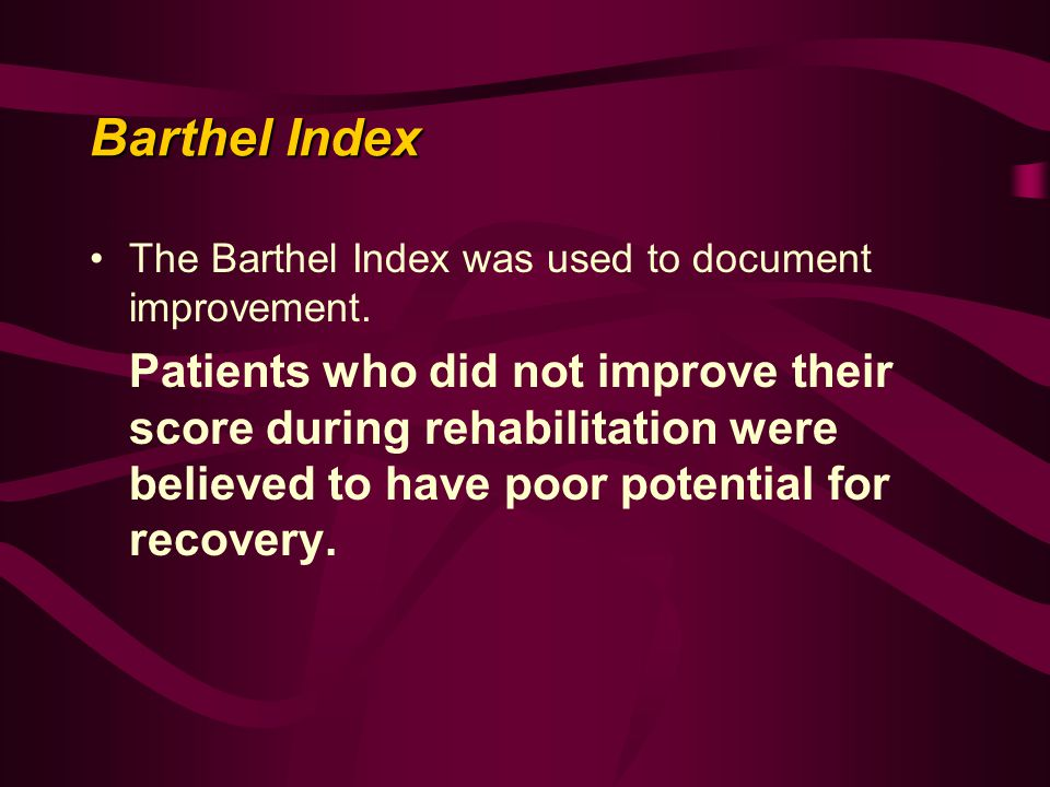 Barthel Index The Barthel Index was used to document improvement.
