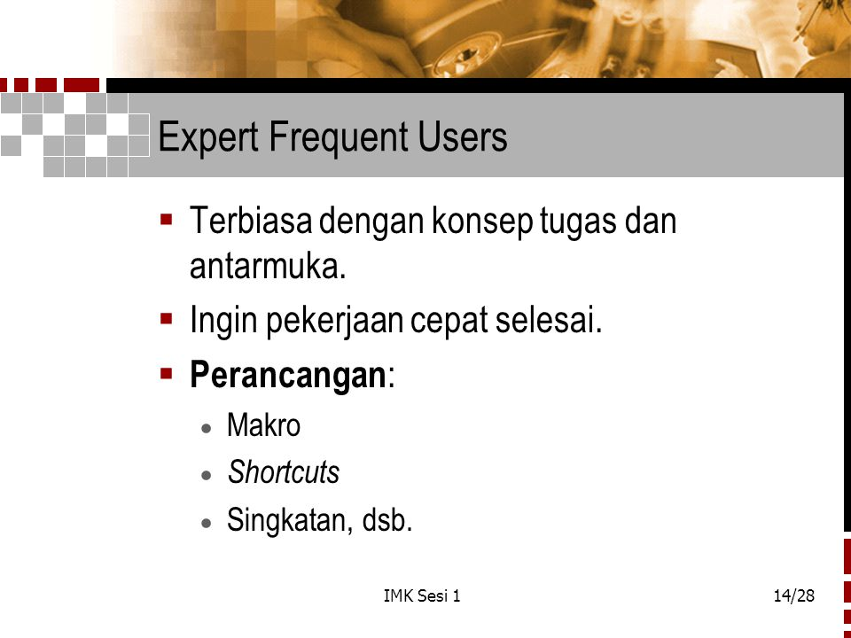 Expert Frequent Users Terbiasa dengan konsep tugas dan antarmuka.