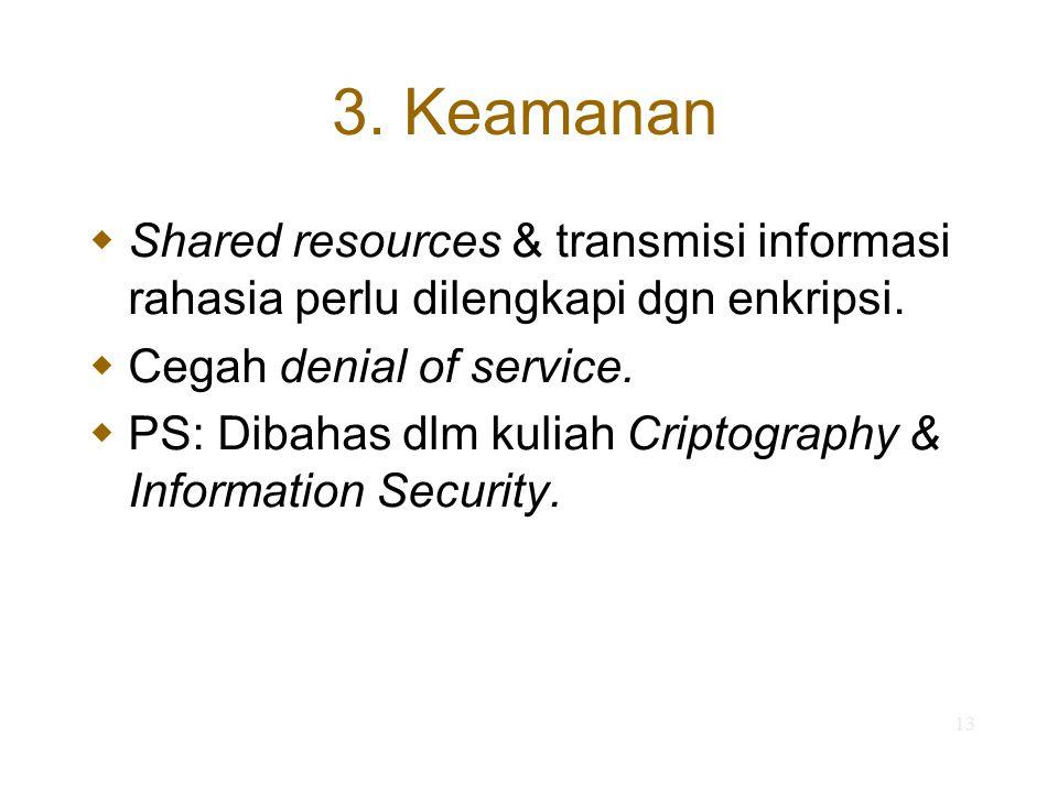 3. Keamanan Shared resources & transmisi informasi rahasia perlu dilengkapi dgn enkripsi. Cegah denial of service.