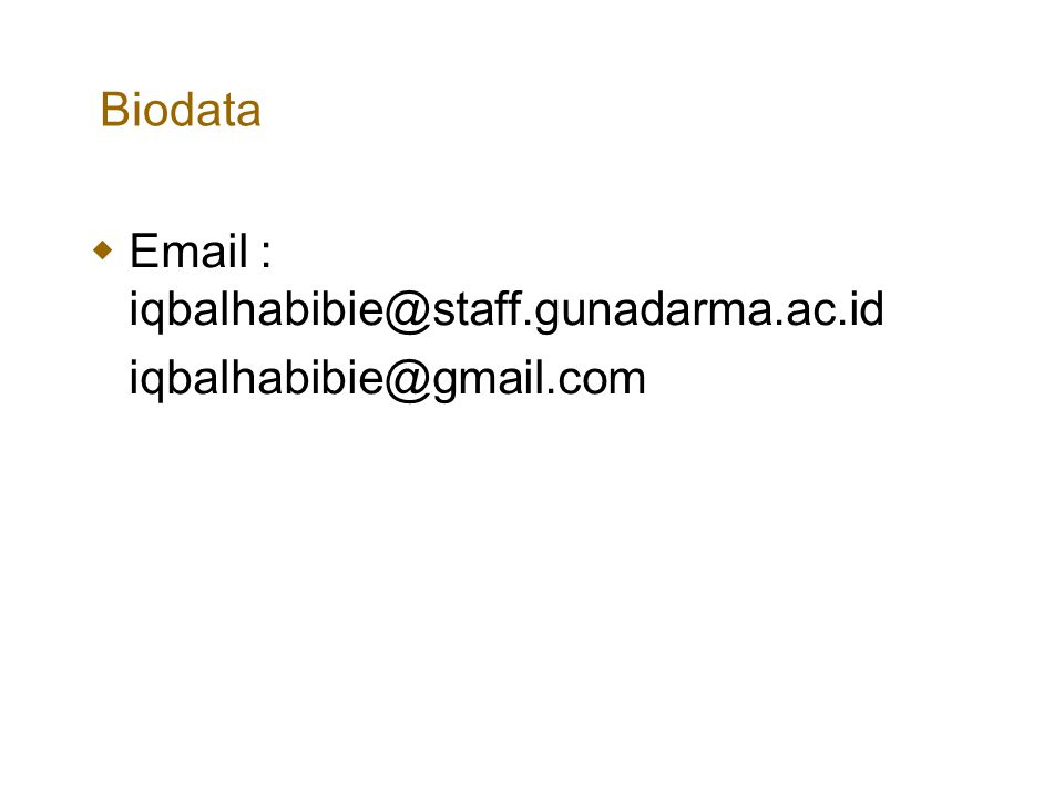 Biodata Email : iqbalhabibie@staff.gunadarma.ac.id iqbalhabibie@gmail.com