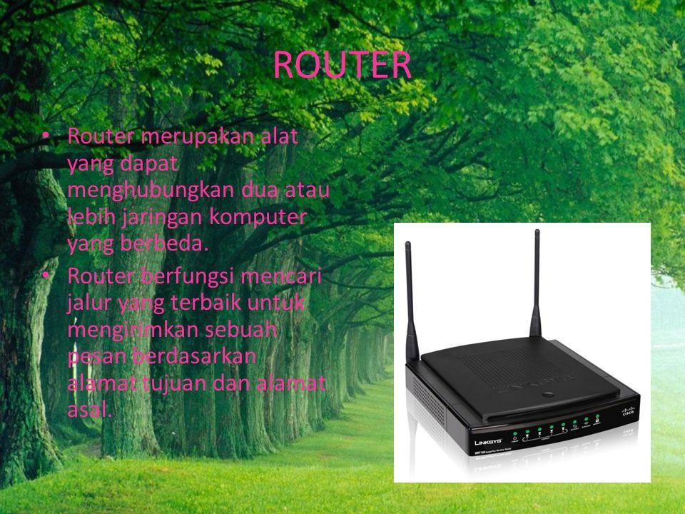 ROUTER Router merupakan alat yang dapat menghubungkan dua atau lebih jaringan komputer yang berbeda.