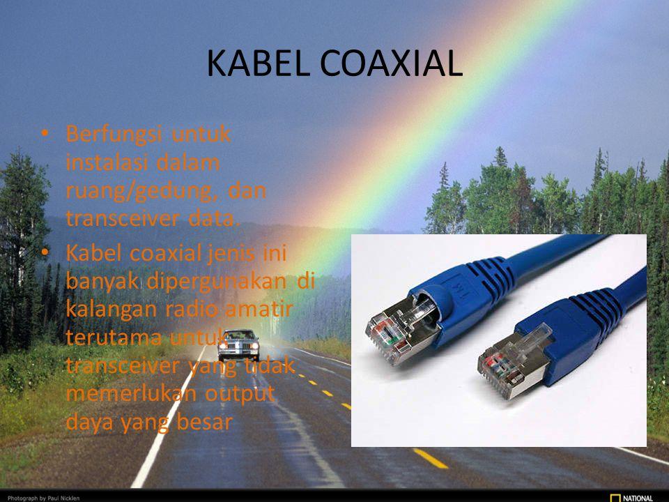 KABEL COAXIAL Berfungsi untuk instalasi dalam ruang/gedung, dan transceiver data.