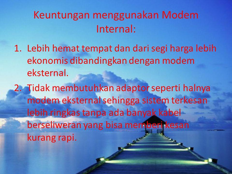 Keuntungan menggunakan Modem Internal: