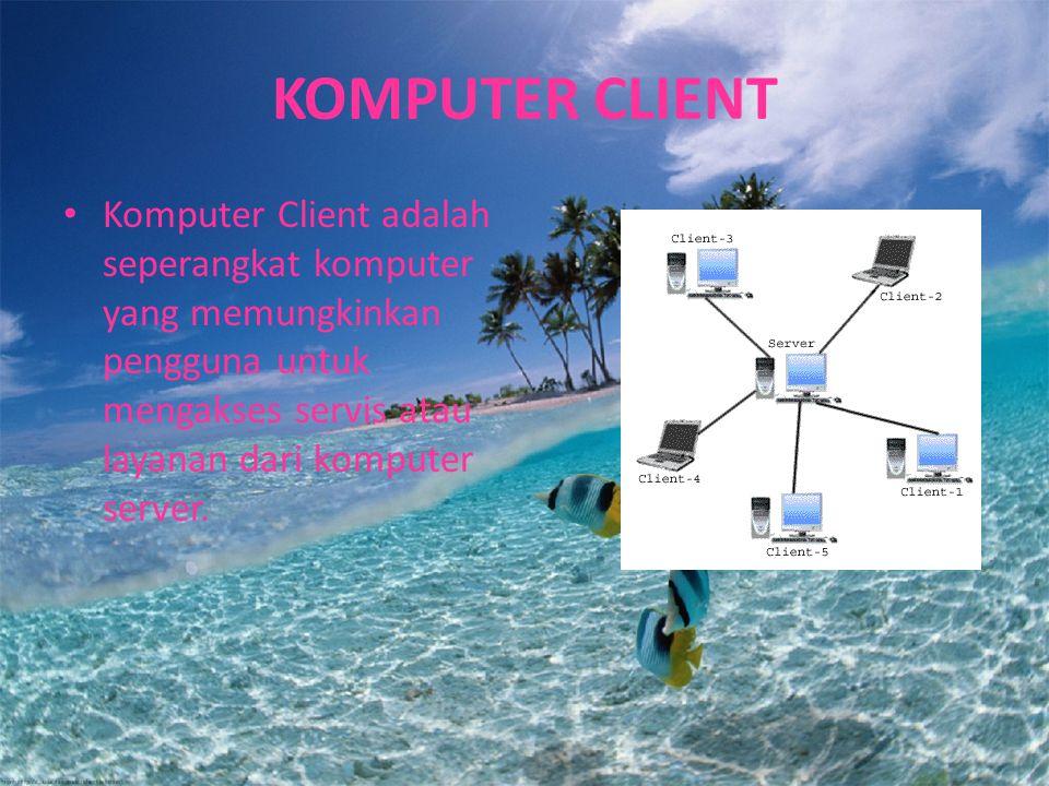 KOMPUTER CLIENT Komputer Client adalah seperangkat komputer yang memungkinkan pengguna untuk mengakses servis atau layanan dari komputer server.