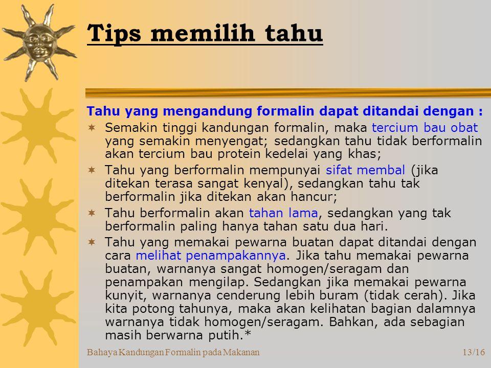 Tips memilih tahu Tahu yang mengandung formalin dapat ditandai dengan :