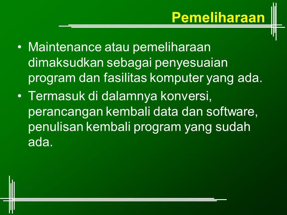 Pemeliharaan Maintenance atau pemeliharaan dimaksudkan sebagai penyesuaian program dan fasilitas komputer yang ada.