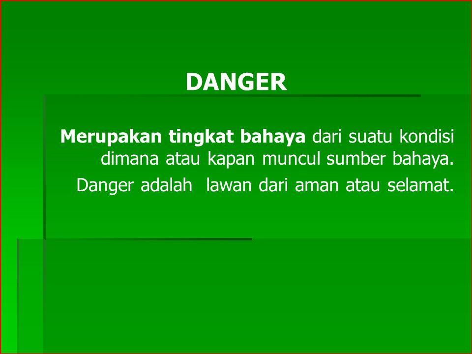 DANGER Merupakan tingkat bahaya dari suatu kondisi dimana atau kapan muncul sumber bahaya.