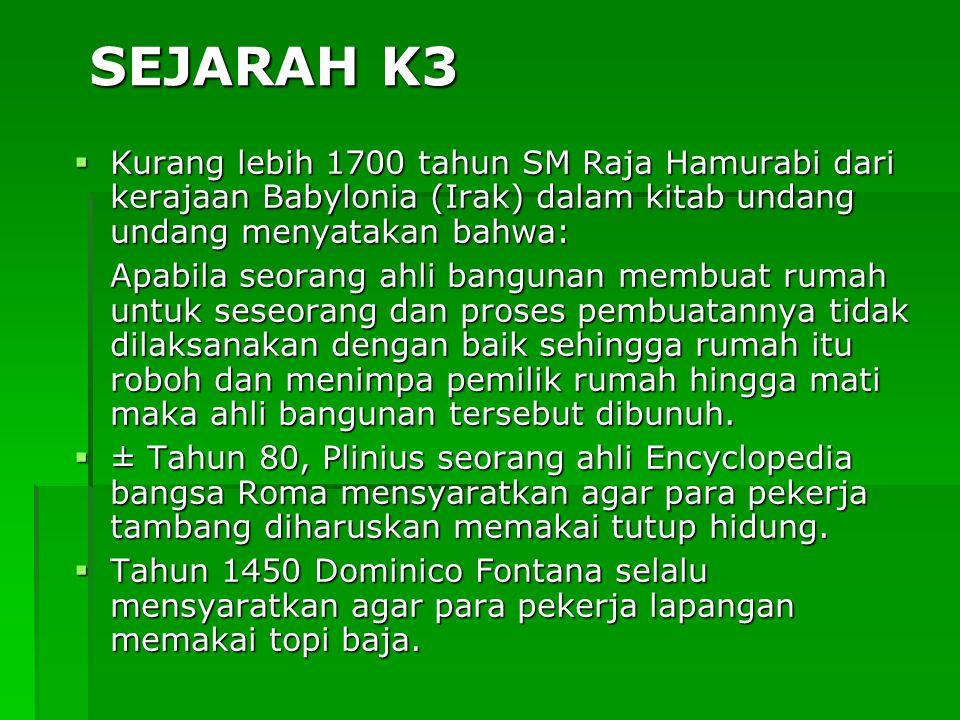 SEJARAH K3 Kurang lebih 1700 tahun SM Raja Hamurabi dari kerajaan Babylonia (Irak) dalam kitab undang undang menyatakan bahwa: