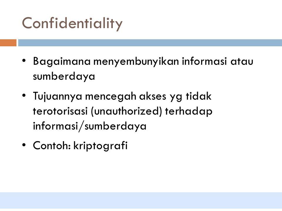 Confidentiality Bagaimana menyembunyikan informasi atau sumberdaya
