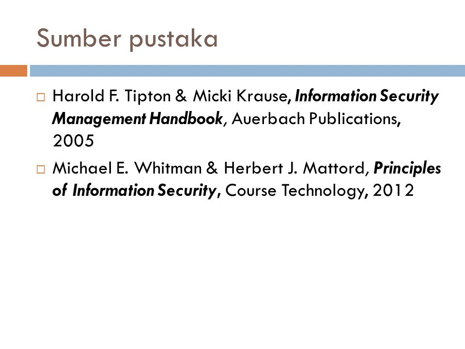 Sumber pustaka Harold F. Tipton & Micki Krause, Information Security Management Handbook, Auerbach Publications, 2005.