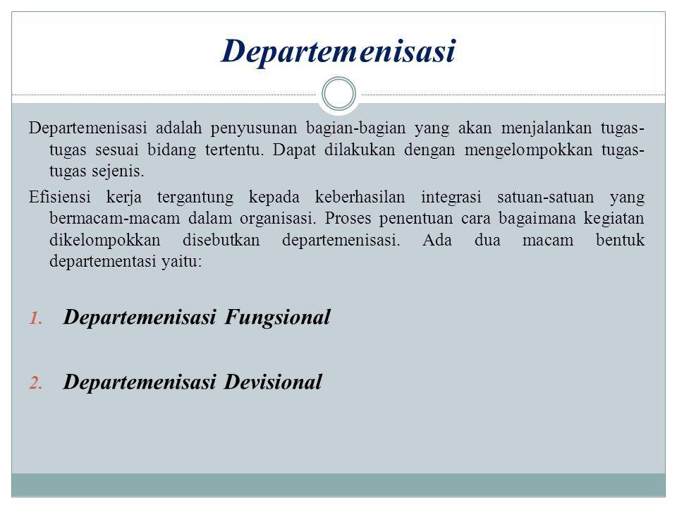 Departemenisasi Departemenisasi Fungsional Departemenisasi Devisional