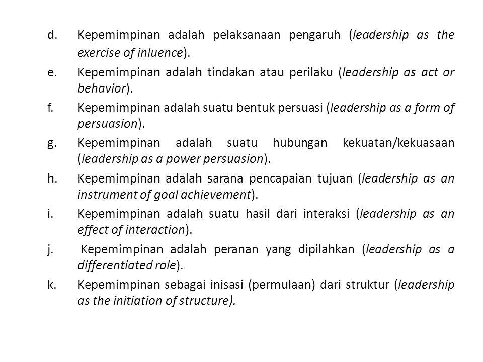 d. Kepemimpinan adalah pelaksanaan pengaruh (leadership as the