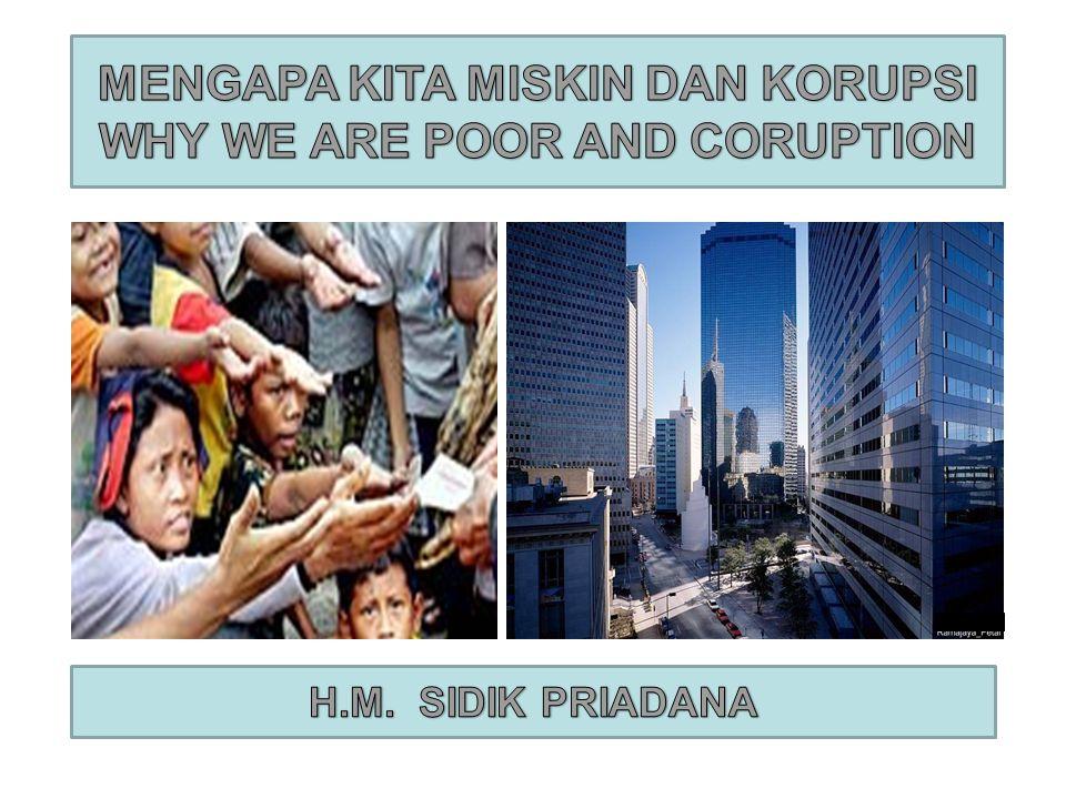 MENGAPA KITA MISKIN DAN KORUPSI WHY WE ARE POOR AND CORUPTION