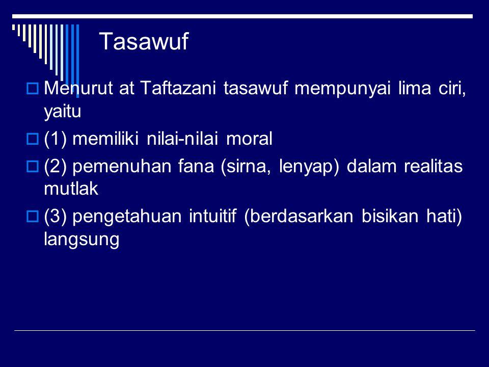 Tasawuf Menurut at Taftazani tasawuf mempunyai lima ciri, yaitu