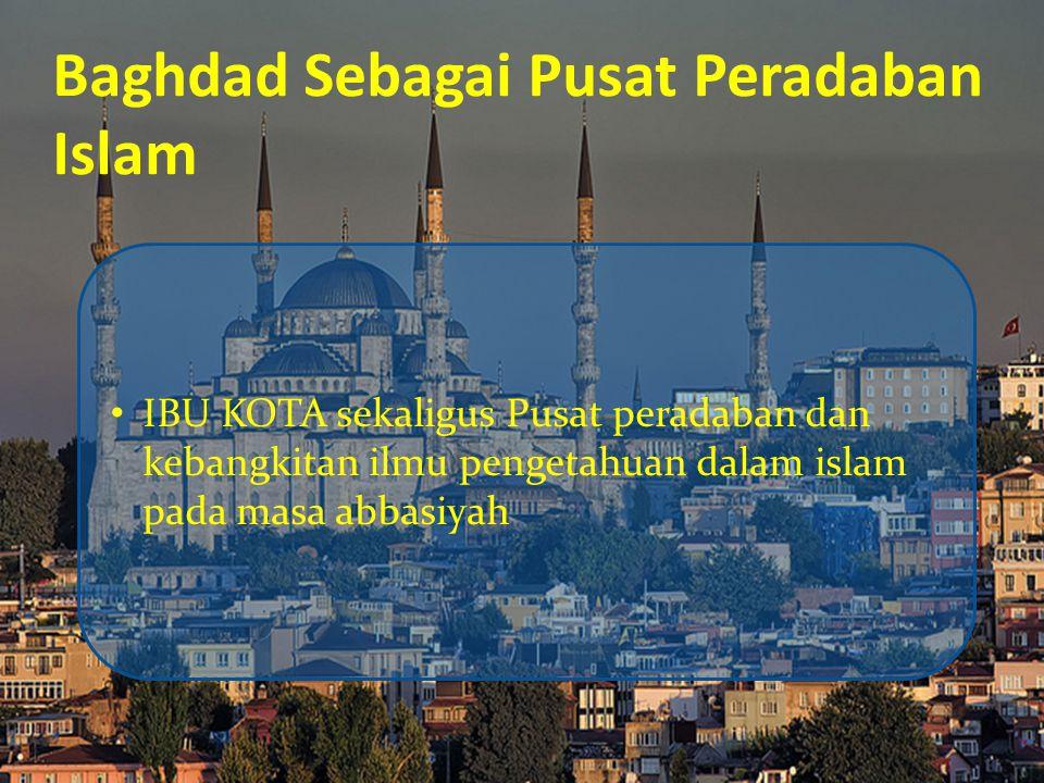 Baghdad Sebagai Pusat Peradaban Islam