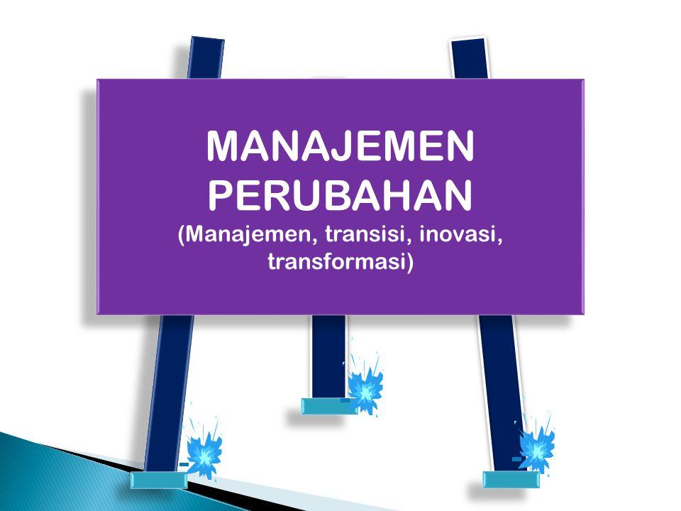 (Manajemen, transisi, inovasi, transformasi)