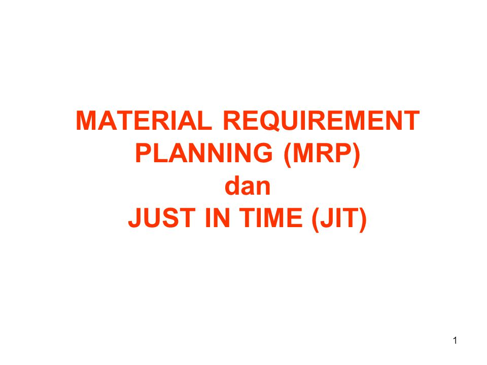 MATERIAL REQUIREMENT PLANNING (MRP) dan JUST IN TIME (JIT)