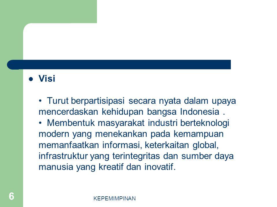 Visi • Turut berpartisipasi secara nyata dalam upaya mencerdaskan kehidupan bangsa Indonesia . • Membentuk masyarakat industri berteknologi modern yang menekankan pada kemampuan memanfaatkan informasi, keterkaitan global, infrastruktur yang terintegritas dan sumber daya manusia yang kreatif dan inovatif.