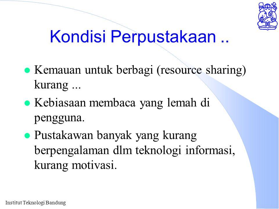 Kondisi Perpustakaan .. Kemauan untuk berbagi (resource sharing) kurang ... Kebiasaan membaca yang lemah di pengguna.