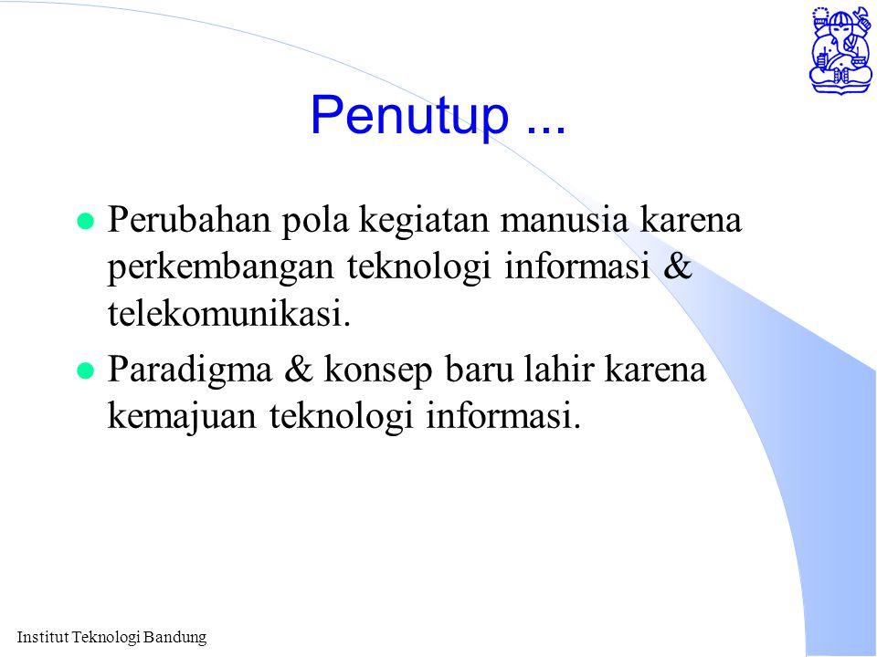 Penutup ... Perubahan pola kegiatan manusia karena perkembangan teknologi informasi & telekomunikasi.
