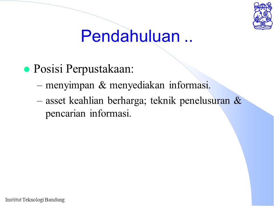 Pendahuluan .. Posisi Perpustakaan: menyimpan & menyediakan informasi.