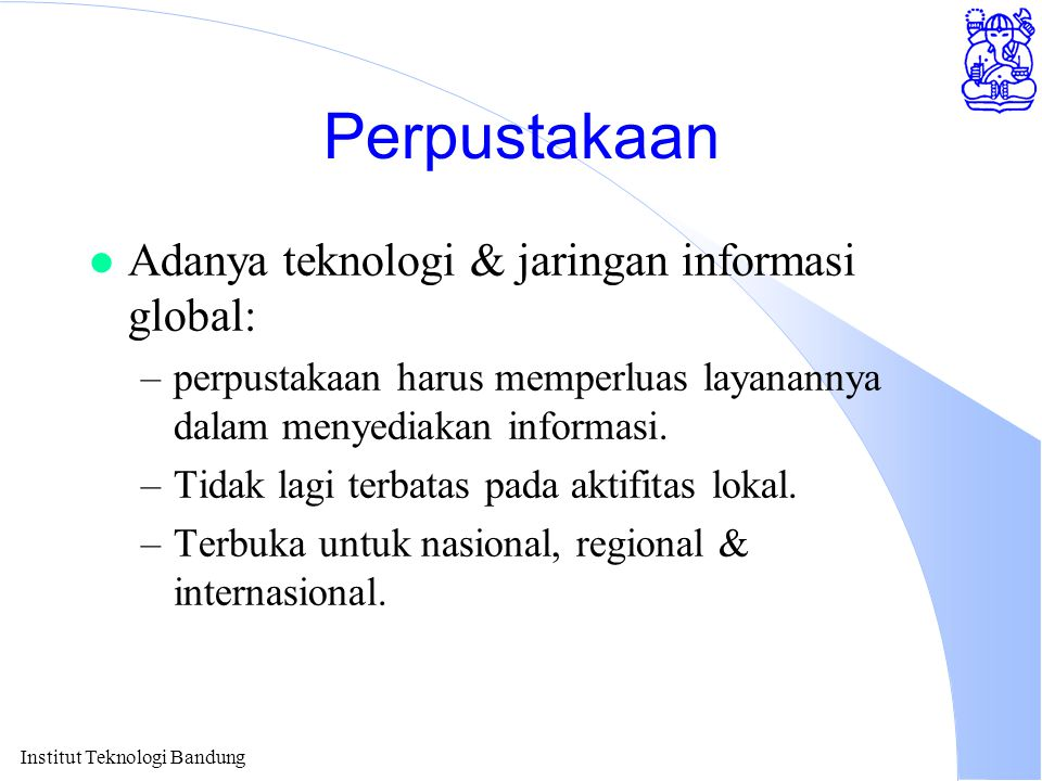 Perpustakaan Adanya teknologi & jaringan informasi global: