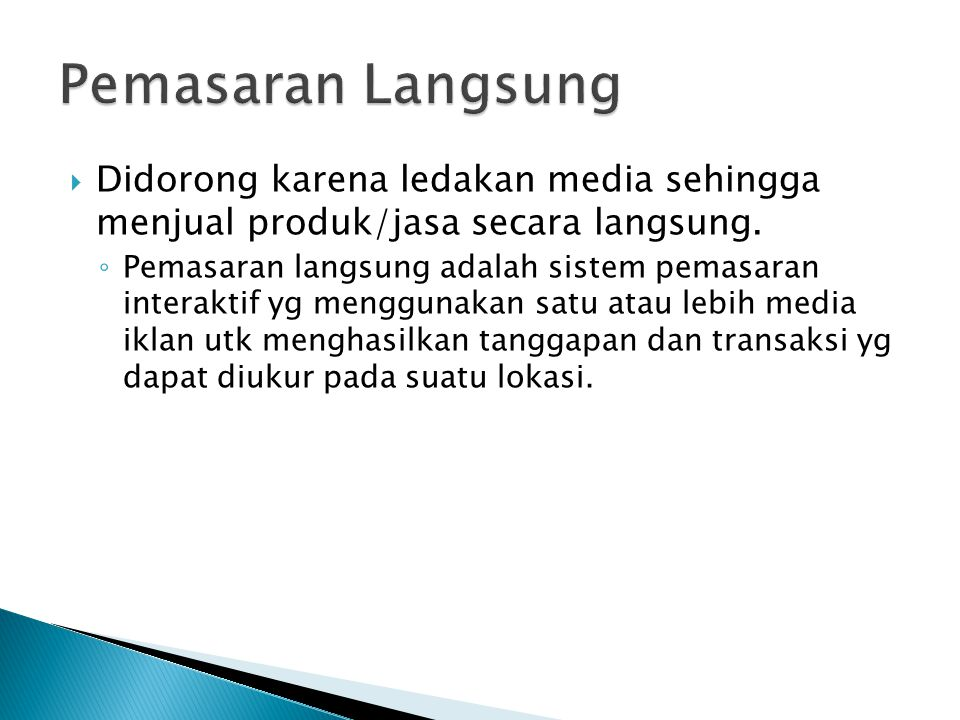 Pemasaran Langsung Didorong karena ledakan media sehingga menjual produk/jasa secara langsung.