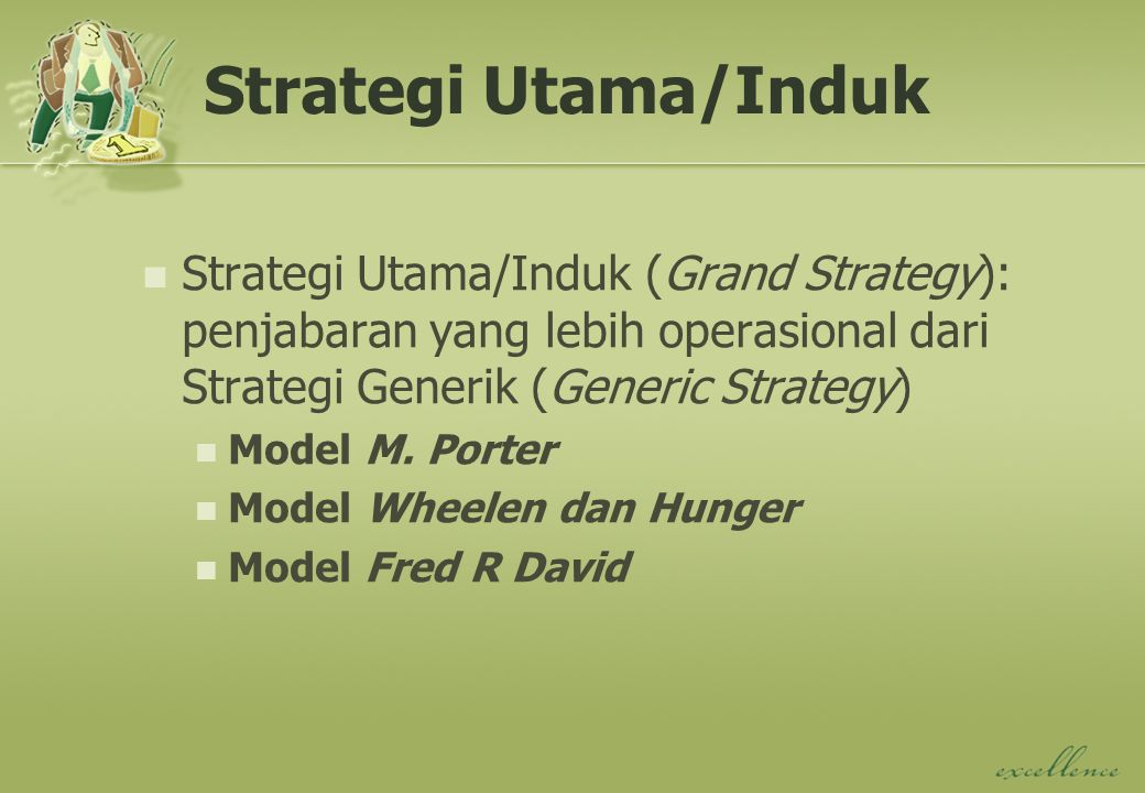 Strategi Utama/Induk Strategi Utama/Induk (Grand Strategy): penjabaran yang lebih operasional dari Strategi Generik (Generic Strategy)