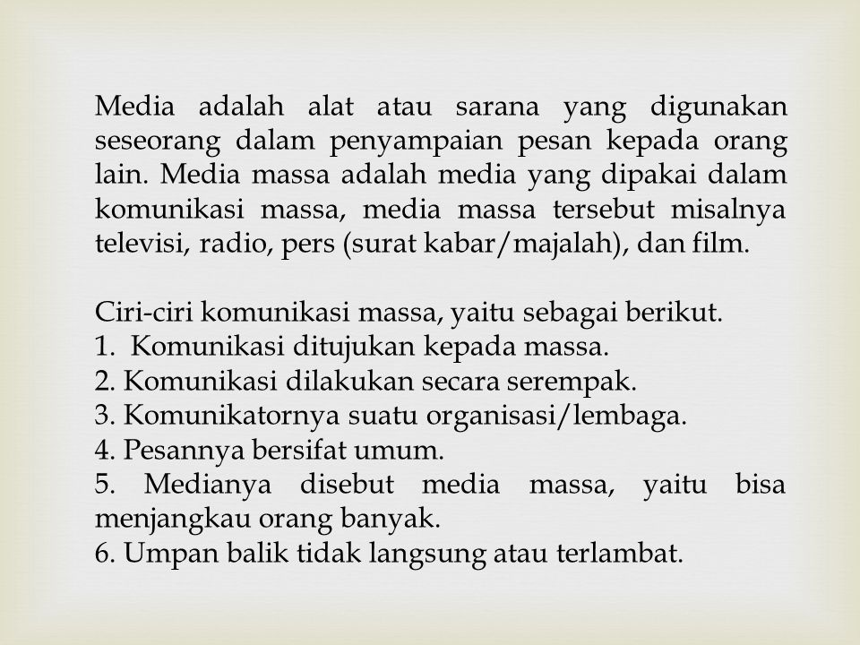 Media adalah alat atau sarana yang digunakan seseorang dalam penyampaian pesan kepada orang lain. Media massa adalah media yang dipakai dalam komunikasi massa, media massa tersebut misalnya televisi, radio, pers (surat kabar/majalah), dan film.