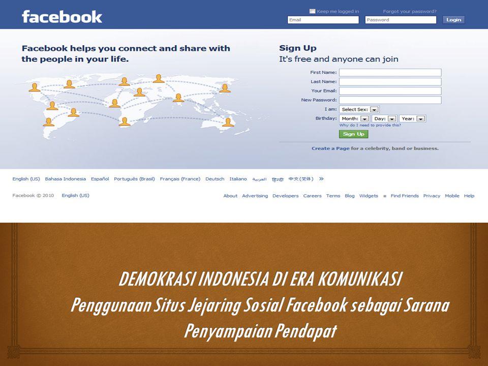 DEMOKRASI INDONESIA DI ERA KOMUNIKASI Penggunaan Situs Jejaring Sosial Facebook sebagai Sarana Penyampaian Pendapat