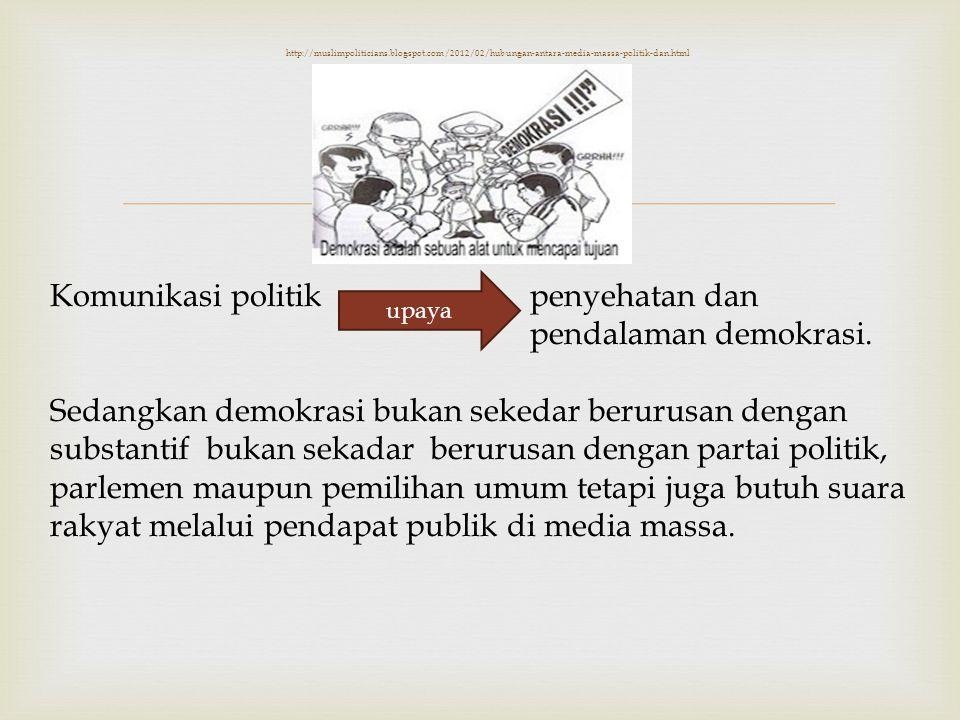 Komunikasi politik penyehatan dan pendalaman demokrasi.