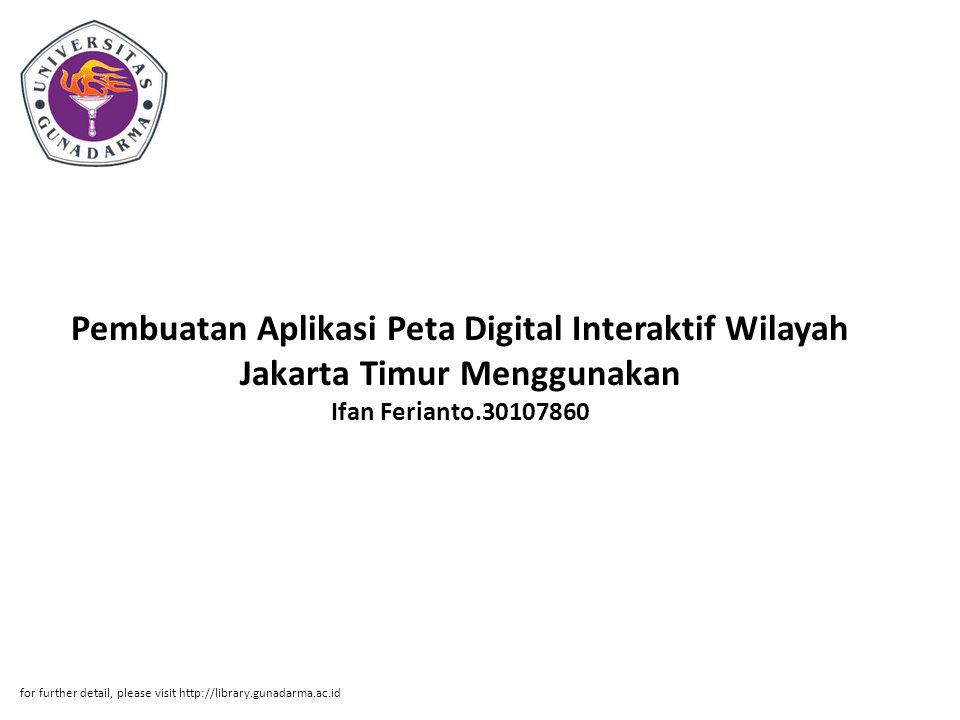 Pembuatan Aplikasi Peta Digital Interaktif Wilayah Jakarta Timur Menggunakan Ifan Ferianto.30107860