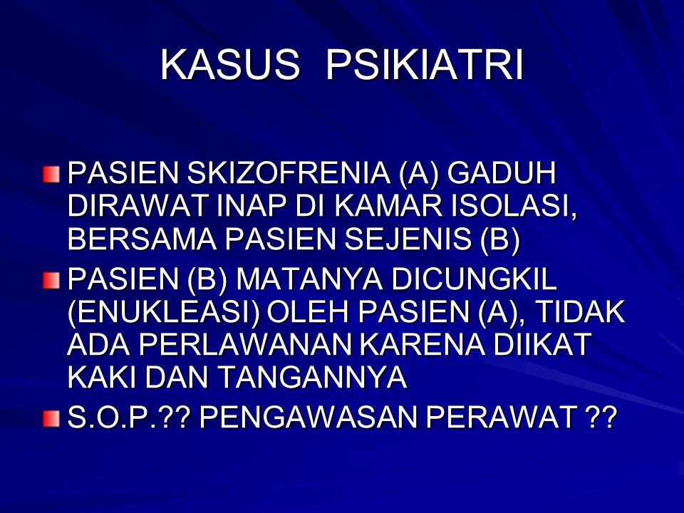 KASUS PSIKIATRI PASIEN SKIZOFRENIA (A) GADUH DIRAWAT INAP DI KAMAR ISOLASI, BERSAMA PASIEN SEJENIS (B)
