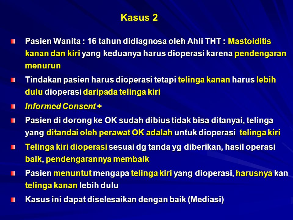 Kasus 2 Pasien Wanita : 16 tahun didiagnosa oleh Ahli THT : Mastoiditis kanan dan kiri yang keduanya harus dioperasi karena pendengaran menurun.