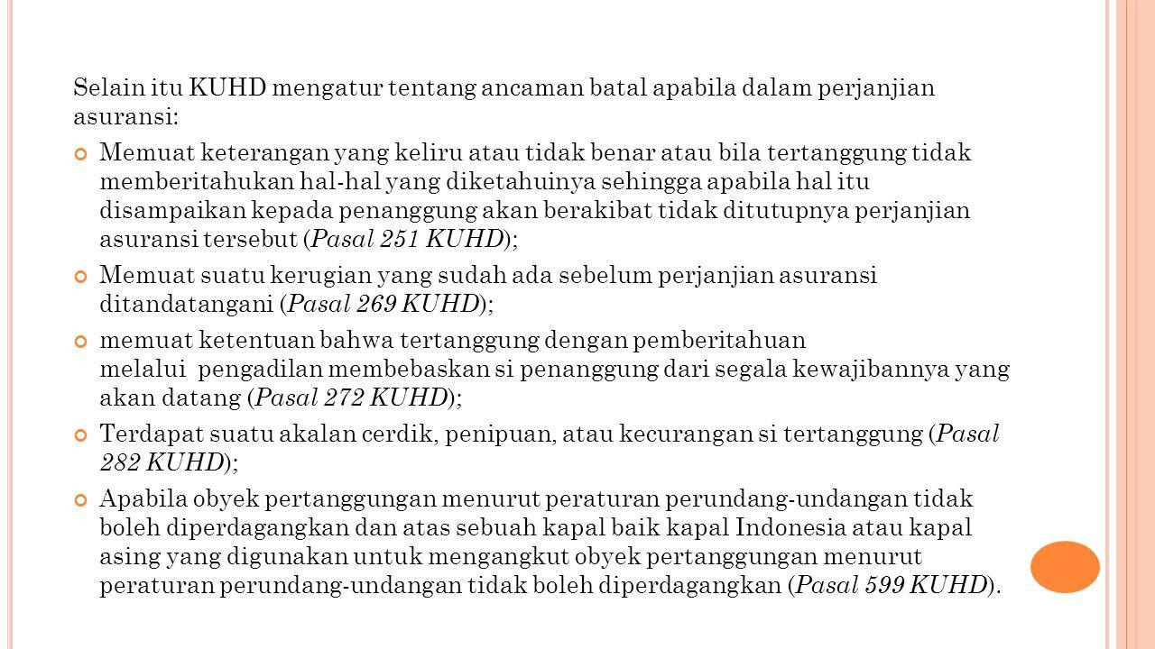 Selain itu KUHD mengatur tentang ancaman batal apabila dalam perjanjian asuransi: