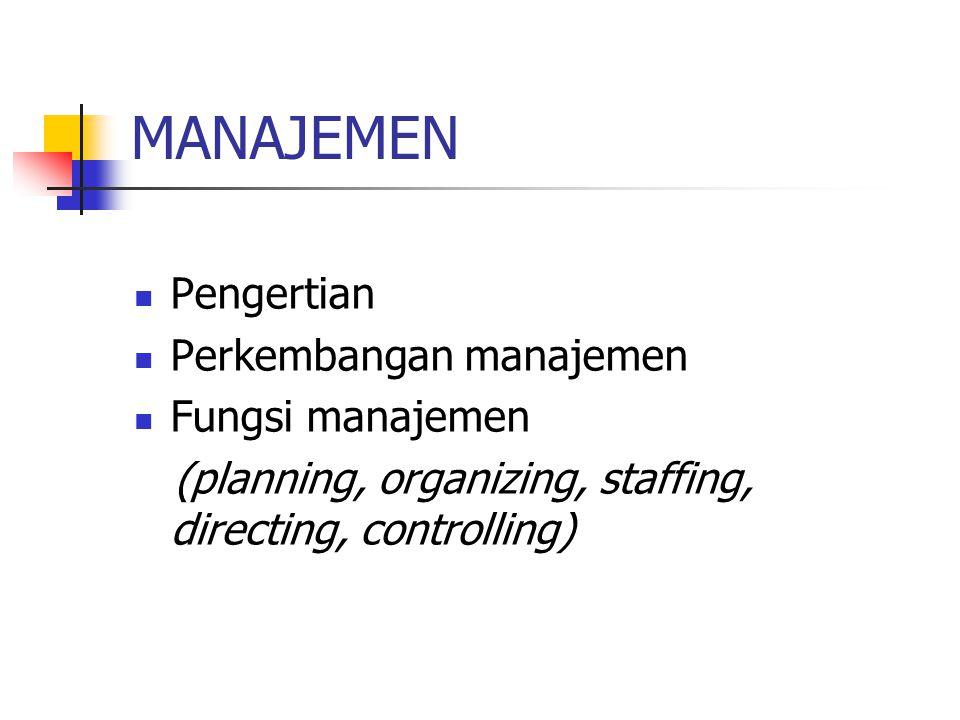 MANAJEMEN Pengertian Perkembangan manajemen Fungsi manajemen