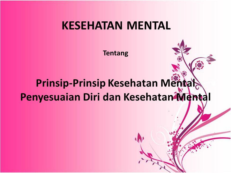 Prinsip-Prinsip Kesehatan Mental Penyesuaian Diri dan Kesehatan Mental