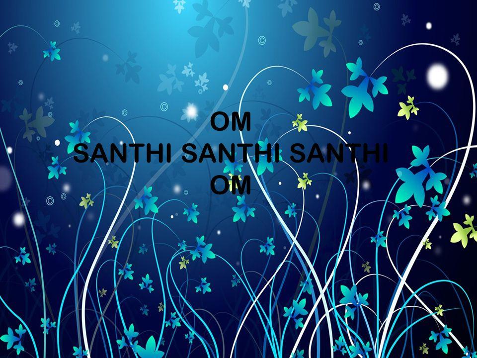 OM SANTHI SANTHI SANTHI