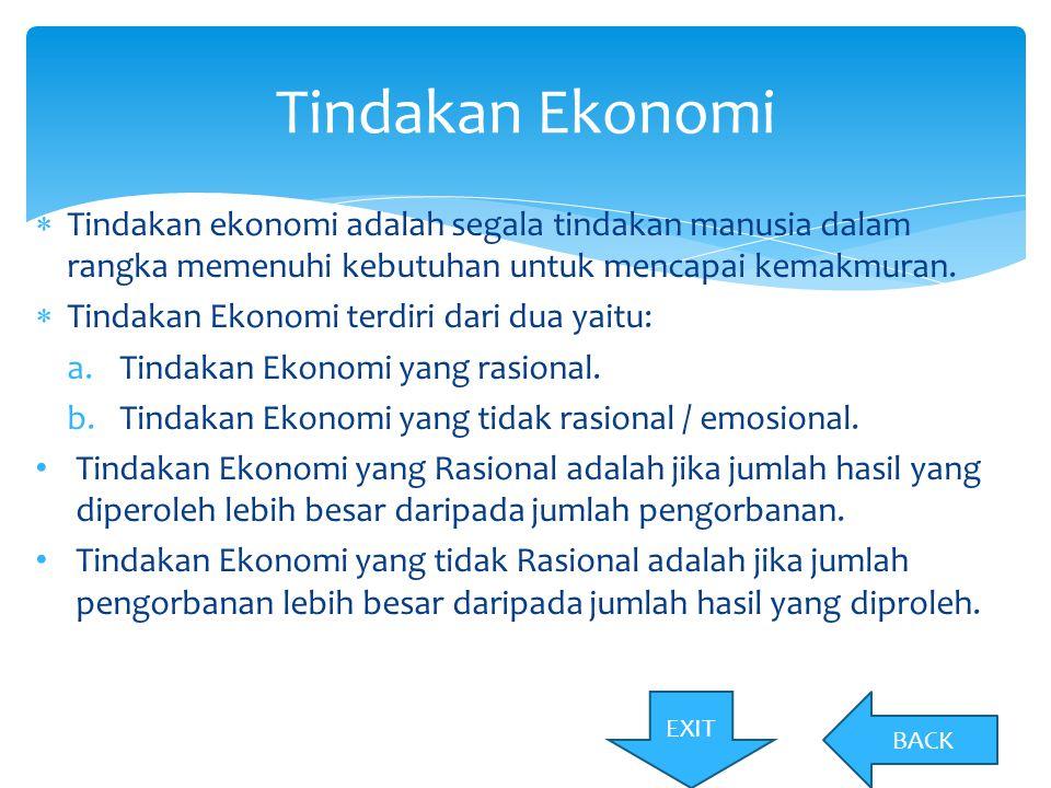 Tindakan Ekonomi Tindakan ekonomi adalah segala tindakan manusia dalam rangka memenuhi kebutuhan untuk mencapai kemakmuran.