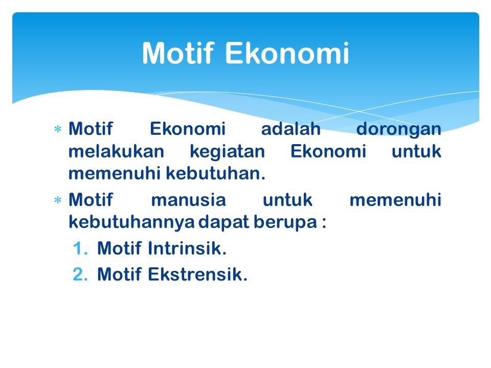 Motif Ekonomi Motif Ekonomi adalah dorongan melakukan kegiatan Ekonomi untuk memenuhi kebutuhan.