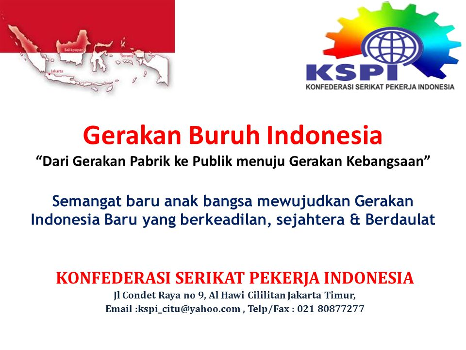 Gerakan Buruh Indonesia Dari Gerakan Pabrik ke Publik menuju Gerakan Kebangsaan Semangat baru anak bangsa mewujudkan Gerakan Indonesia Baru yang berkeadilan, sejahtera & Berdaulat