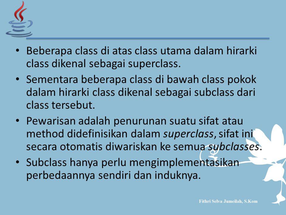 Beberapa class di atas class utama dalam hirarki class dikenal sebagai superclass.