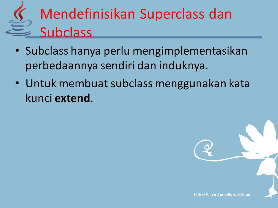 Mendefinisikan Superclass dan Subclass