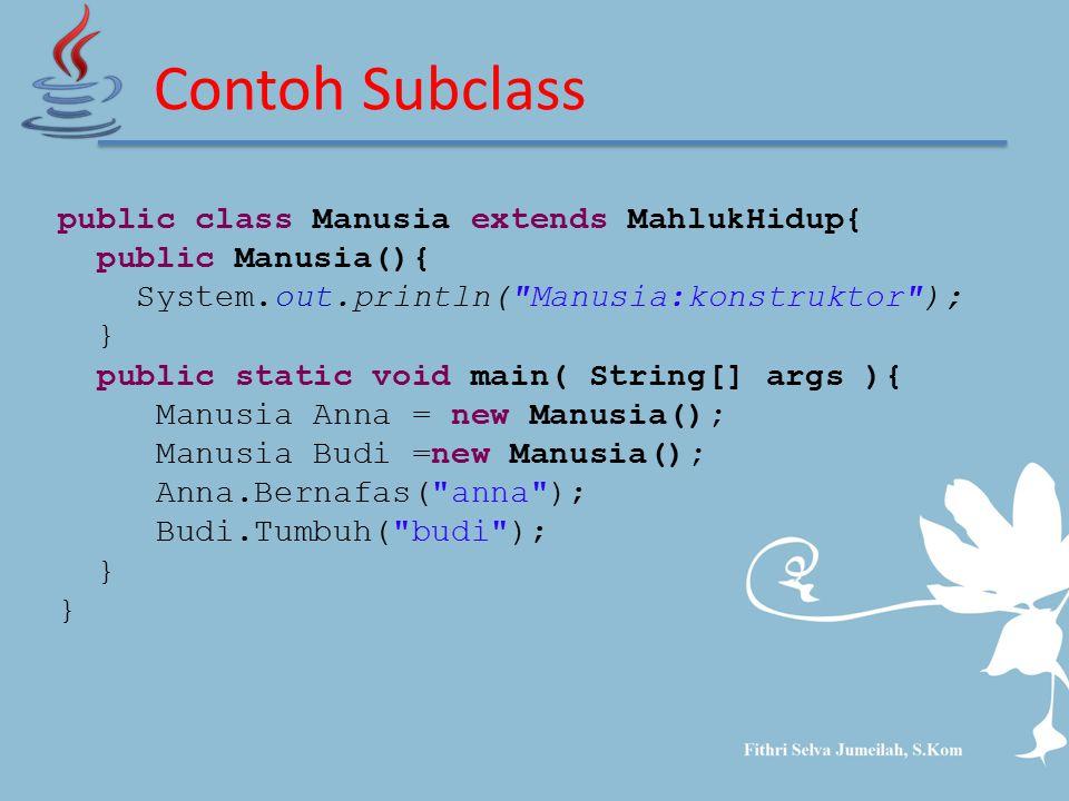 Contoh Subclass public class Manusia extends MahlukHidup{