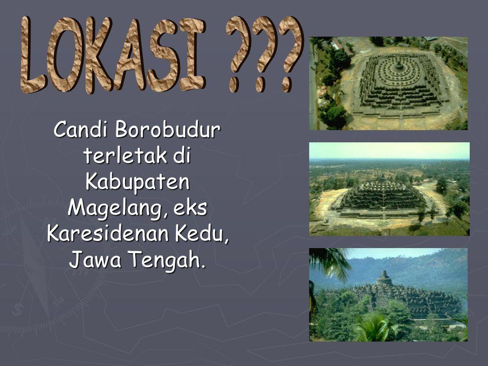 LOKASI Candi Borobudur terletak di Kabupaten Magelang, eks Karesidenan Kedu, Jawa Tengah.