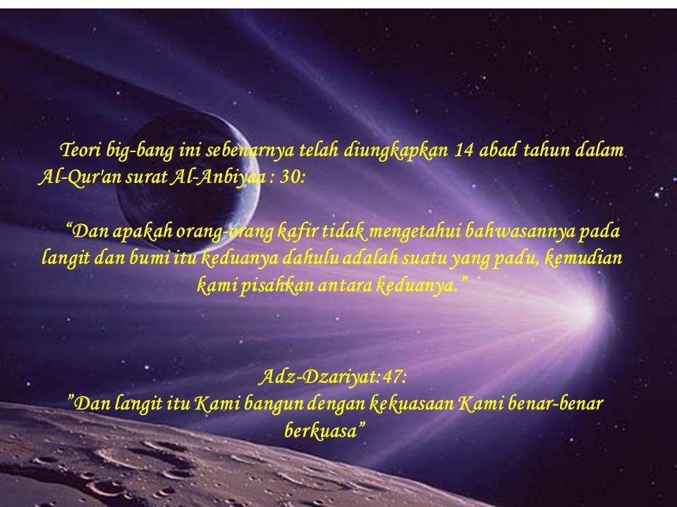 Teori big-bang ini sebenarnya telah diungkapkan 14 abad tahun dalam Al-Qur an surat Al-Anbiyaa : 30: