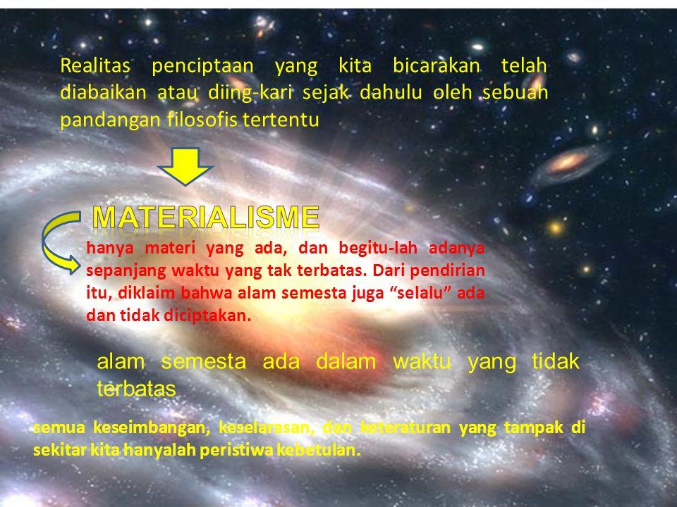 Realitas penciptaan yang kita bicarakan telah diabaikan atau diing-kari sejak dahulu oleh sebuah pandangan filosofis tertentu